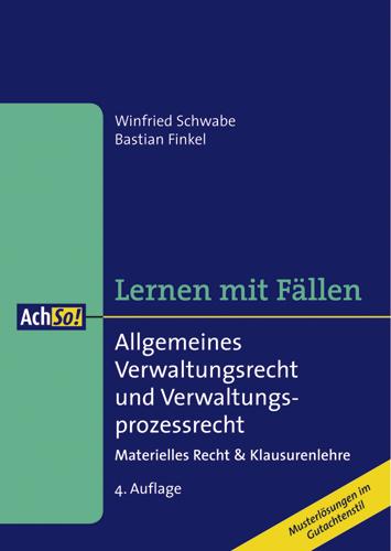Allgemeines Verwaltungsrecht und Verwaltungsprozessrecht: Materielles Recht & Klausurenlehre / Musterlösungen im Gutachtenstil - Winfried Schwabe