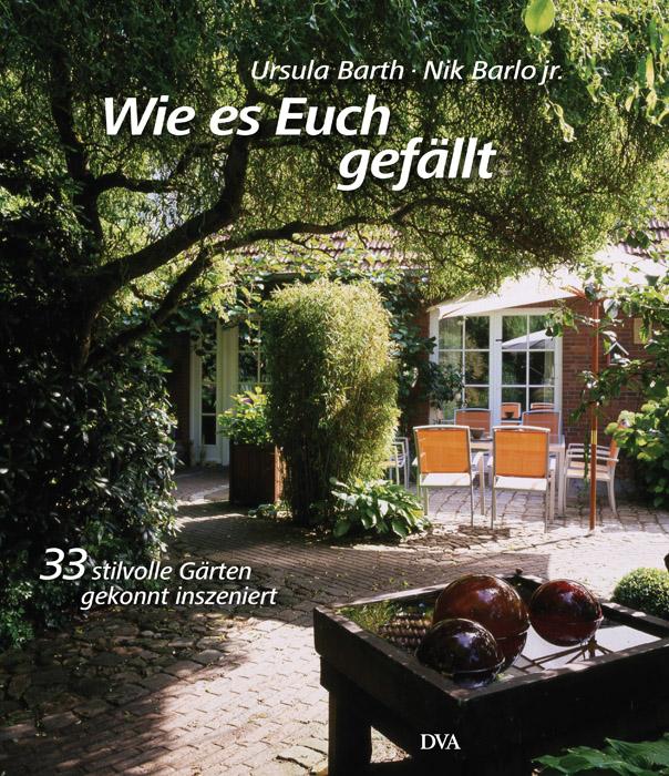 Wie es Euch gefällt -: 33 stilvolle Gärten geko...