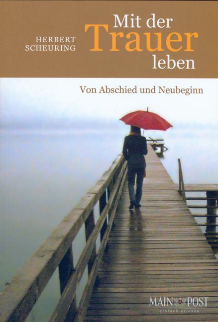 Mit der Trauer leben: Von Abschied und Neubeginn - Herbert Scheuring
