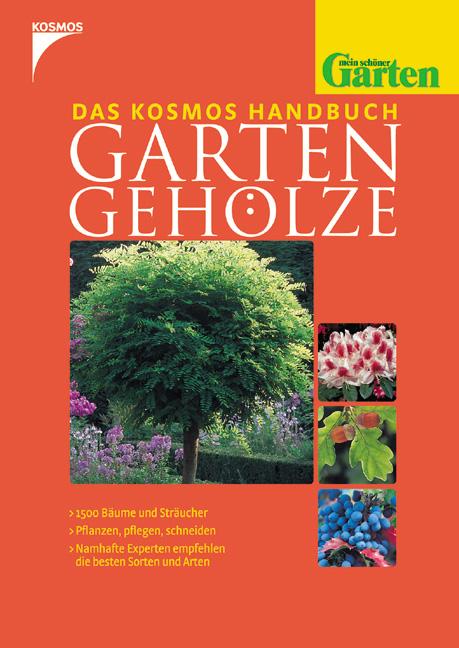 Das Kosmos Handbuch Gartengehölze: 1500 Bäume und Sträucher- Pflanzen, pflegen, schneiden- Namhafte Experten empfehlen d