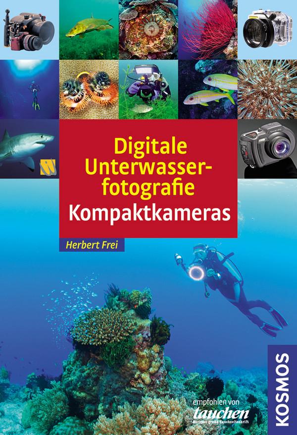 Digitale Unterwasserfotografie: Kompaktkameras - Herbert Frei
