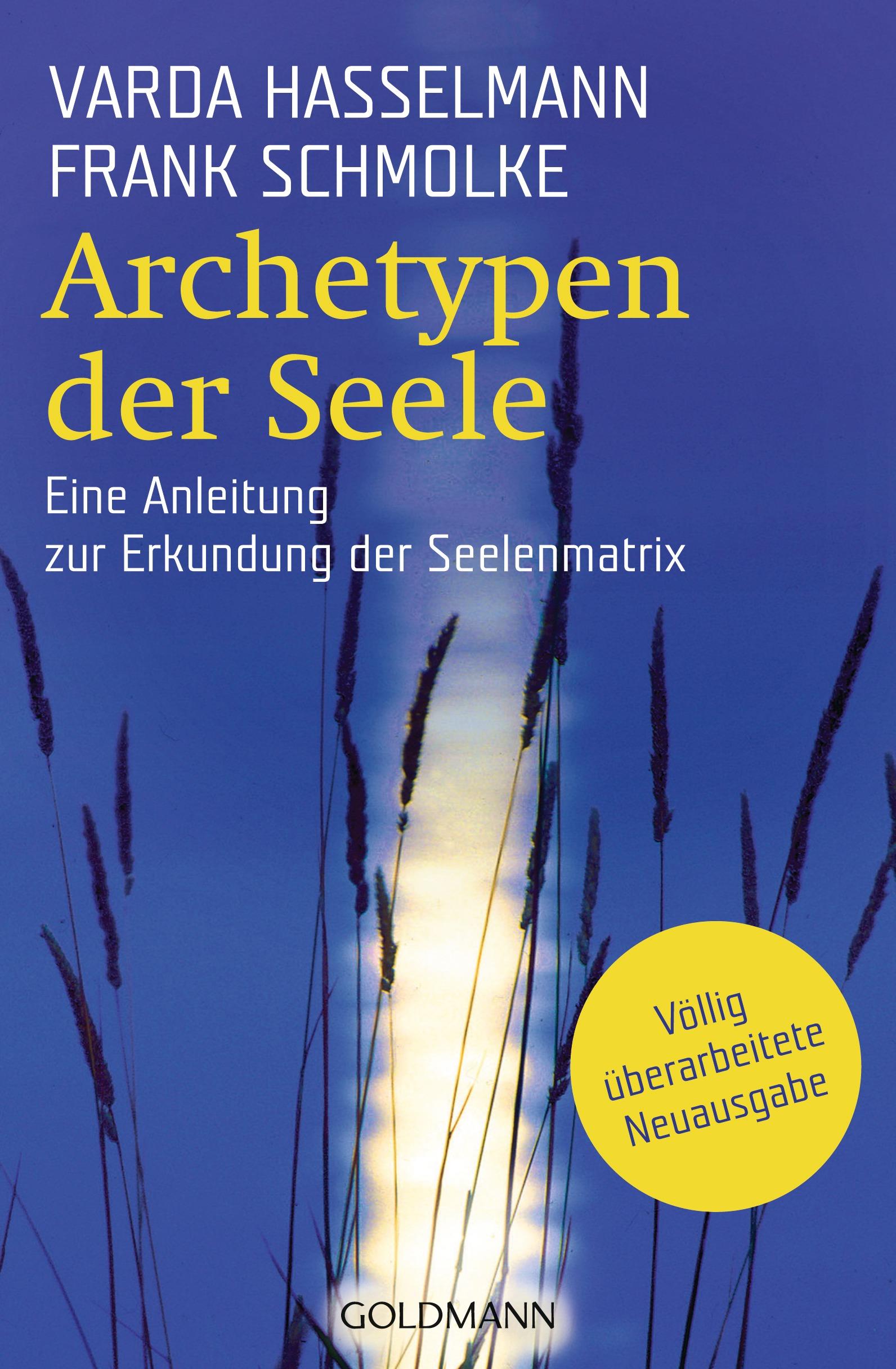 Archetypen der Seele: Die seelischen Grundmuster - Eine Anleitung zur Erkundung der Matrix - Varda Hasselmann