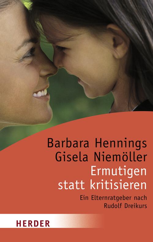 Ermutigen statt kritisieren: Ein Elternratgeber nach Rudolf Dreikurs (HERDER spektrum) - Barbara Hennings