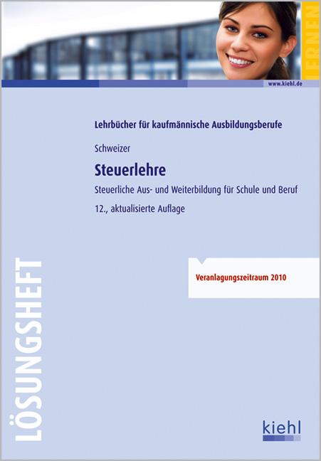 Steuerlehre - Lösungsheft: Aus- und Weiterbildung für Schule und Praxis: Steuerliche Aus- und Weiterbildung für Schule und Praxis - Reinhard Schweizer