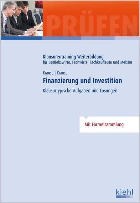 Finanzierung und Investition: Klausurtypische Aufgaben und Lösungen - Günter Krause