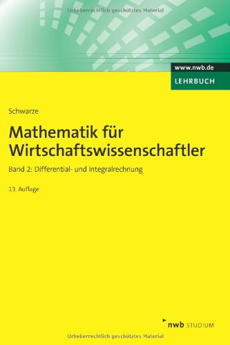 Mathematik für Wirtschaftswissenschaftler 2: Differential- und Integralrechnung - Jochen Schwarze