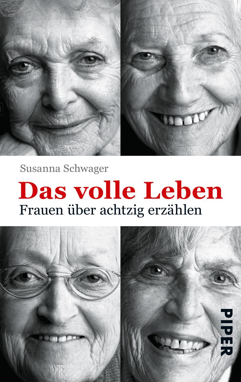 Das volle Leben: Frauen über achtzig erzählen - Susanna Schwager [Taschenbuch]