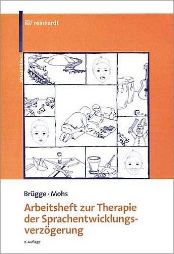 Arbeitsheft zur Therapie der Sprachentwicklungsverzögerung - Walburga Brügge