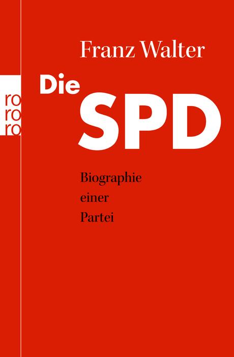Die SPD: Biographie einer Partei - Franz Walter