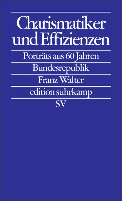 Charismatiker und Effizienzen: Porträts aus 60 ...