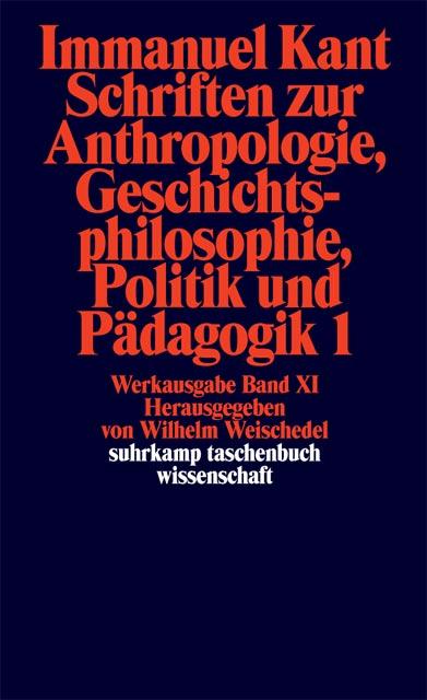 Werkausgabe in 12 Bänden: XI: Schriften zur Anthropologie, Geschichtsphilosophie, Politik und Pädagogik. Band 1: BD 11 (