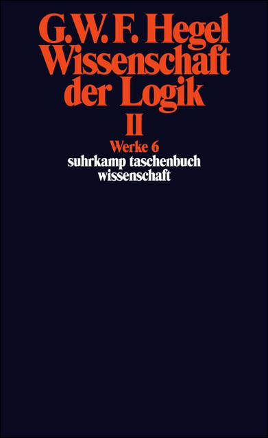 Werke in 20 Bänden mit Registerband: 6: Wissenschaft der Logik II. Erster Teil. Die objektive Logik. Zweites Buch. Zweit