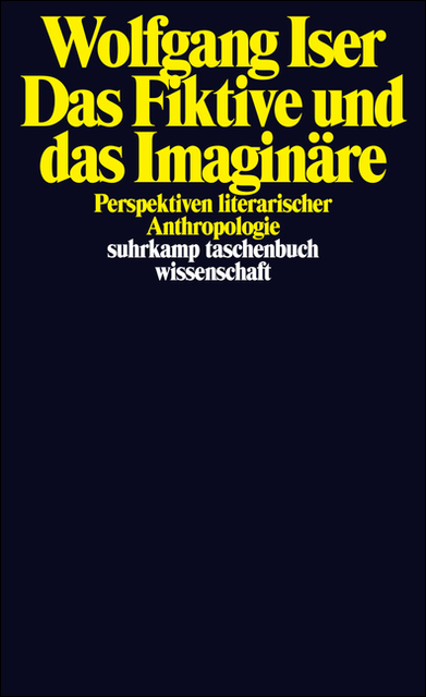Das Fiktive und das Imaginäre: Perspektiven literarischer Anthropologie (suhrkamp taschenbuch wissenschaft) - Wolfgang I