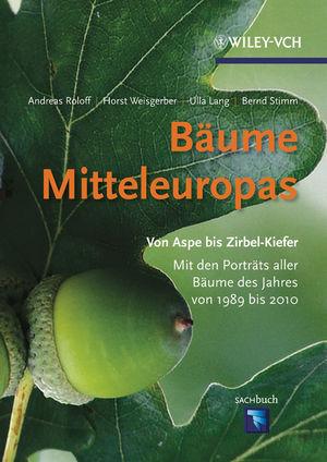 Bäume Mitteleuropas: Von Aspe bis Zirbelkiefer. Mit den Porträts aller Bäume des Jahres von 1989 bis 2010.