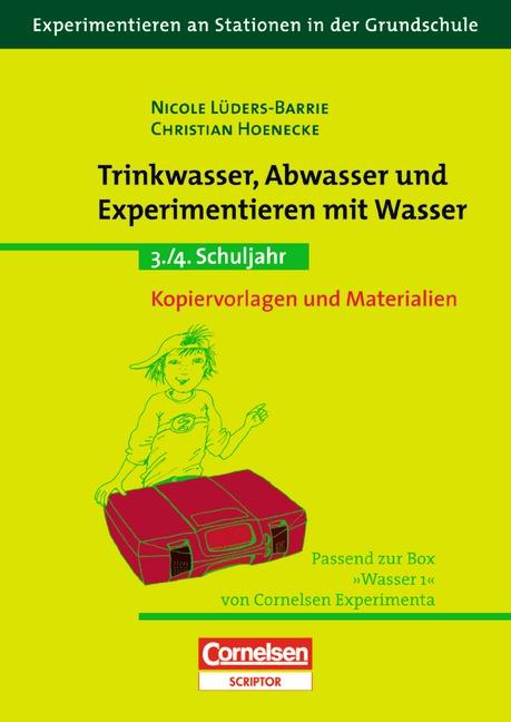 Experimentieren an Stationen in der Grundschule: Trinkwasser, Abwasser und Experimentieren mit Wasser: 3./4. Schuljahr.