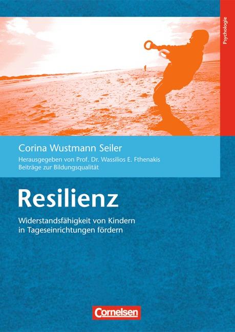 Beiträge zur Bildungsqualität: Resilienz: Widerstandsfähigkeit von Kindern in Tageseinrichtungen fördern - Corina Wustma