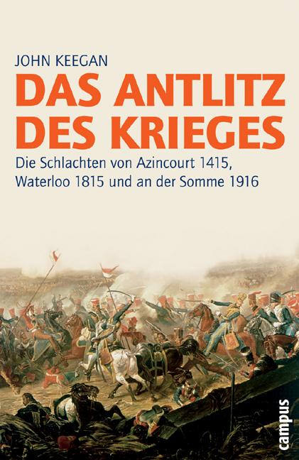 Das Antlitz des Krieges: Die Schlachten von Azincourt 1415, Waterloo 1815 und an der Somme 1916 2. Auflage (Campus Bibliothek) - John Keegan