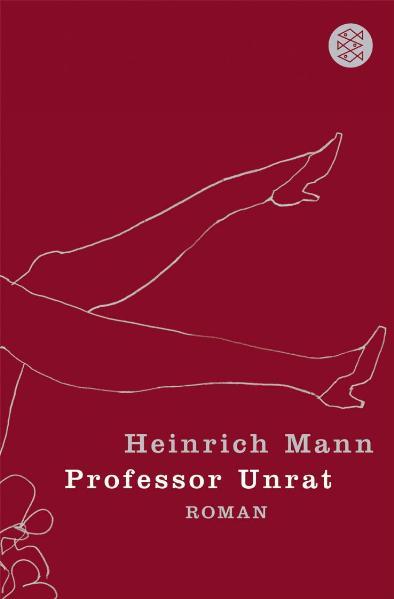Professor Unrat: oder Das Ende eines Tyrannen - Heinrich Mann