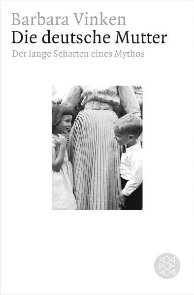 Die deutsche Mutter: Der lange Schatten eines Mythos - Barbara Vinken