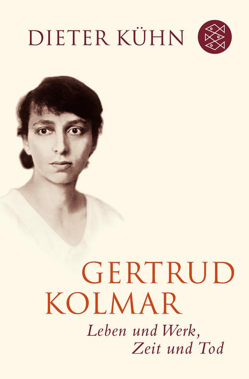 Gertrud Kolmar: Leben und Werk, Zeit und Tod - Dieter Kühn