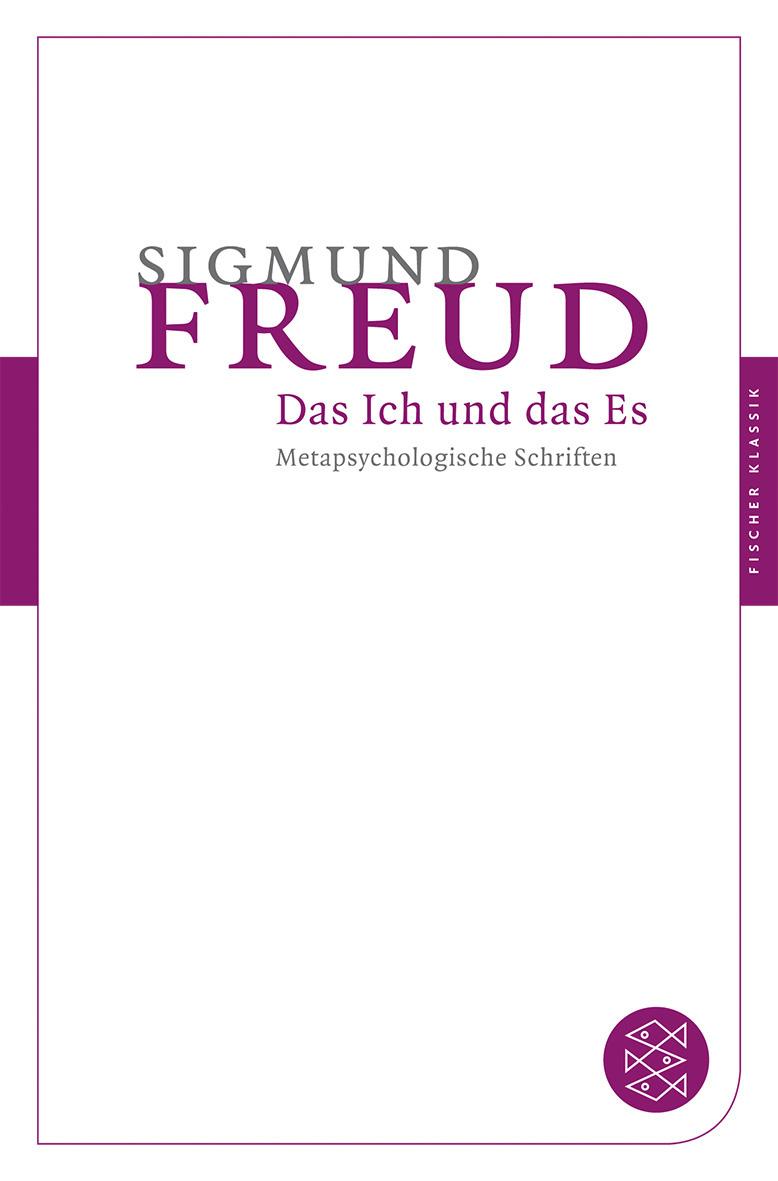 Das Ich und das Es: Metapsychologische Schriften - Sigmund Freud