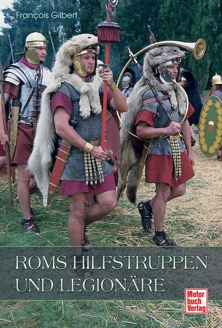 Roms Hilfstruppen und Legionäre - Francois Gilbert