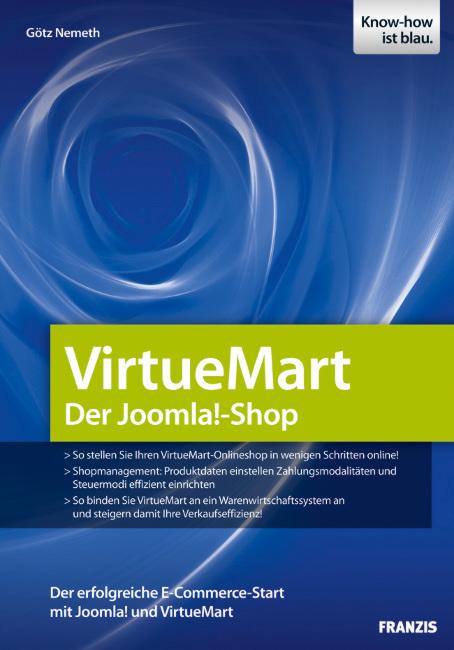 Virtuemart - der Joomla!-Shop: Den eigenen VirtueMart-Shop online stellen, Produktdaten und Zahlungsmodalitäten einrichten, VirtueMart an ein Warenwirtschaftssystem anbinden - Götz Nemeth