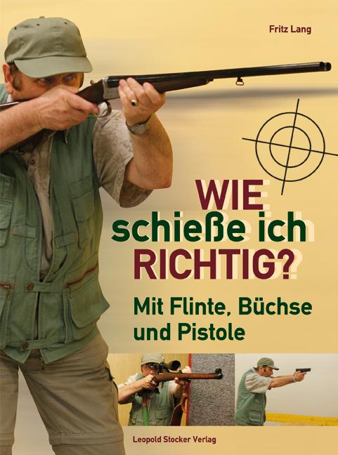 Wie schieße ich richtig?: Mit Flinte, Büchse und Pistole - Fritz Lang