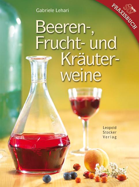 Beeren-, Frucht- und Kräuterweine - Gabriele Lehari