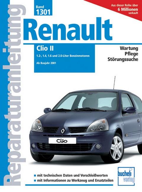 Reparaturanleitung (Band 1301) Renault Clio II: 1.2-, 1.4-, 1.6- und 2.0-Liter Benzinmotoren. Ab 2001 - Peter Russek