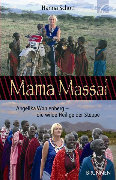 Mama Massai: Angelika Wohlenberg - die wilde Heilige der Steppe - Hanna Schott