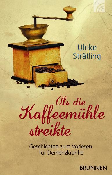 Als die Kaffeemühle streikte: Geschichten zum Vorlesen für Demenzkranke - Ulrike Strätling