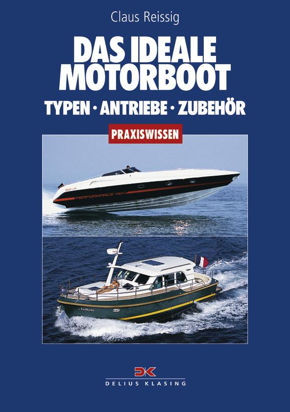 Das ideale Motorboot: Typen - Antriebe - Zubehö...