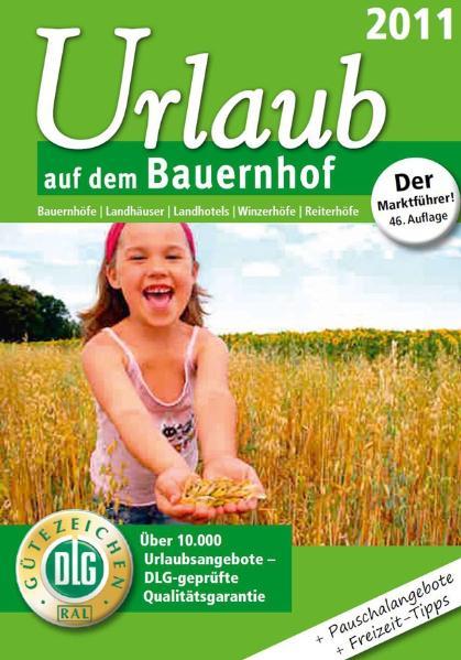 Urlaub auf dem Bauernhof 2011: Bauernhöfe / Landhäuser / Landhotels / Winzerhöfe / Reiterhöfe. Über 10.000 Urlaubsangebote-DLG-geprüfte Qualitätsgarantie