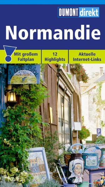 DUMONT direkt Normandie: Mit großem Faltplan. 12 Highlights. Topaktuelle Internet-Links - Klaus Simon