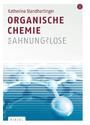 Organische Chemie für Ahnungslose: Eine Einstiegshilfe für Studierende - Katherina Standhartinger