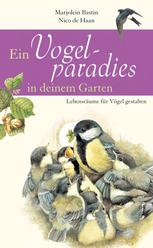 Ein Vogelparadies in deinem Garten: Lebensräume...