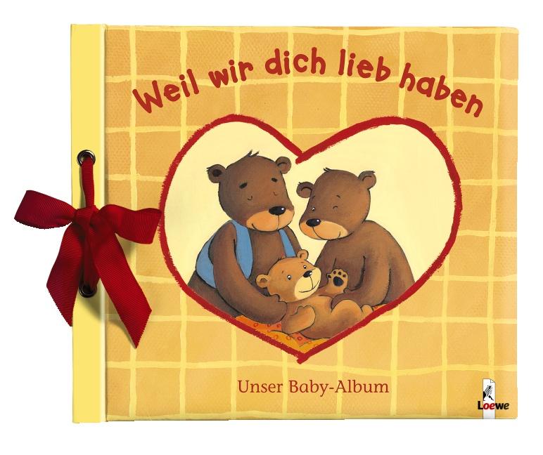 Weil wir dich lieb haben: Unser Baby-Album - Katja Reider