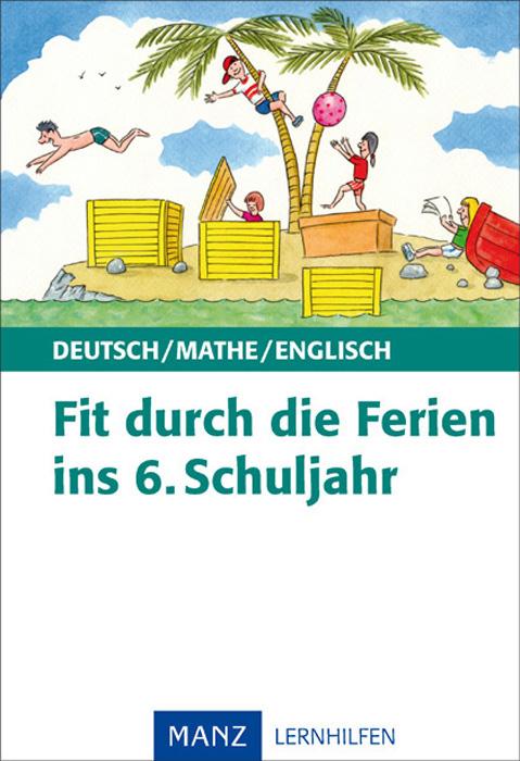 Fit durch die Ferien ins 6. Schuljahr: Deutsch - Mathematik - Englisch. Mit Lösungen. Geeignet für Realschule und Gymnasium - Ute Johnson