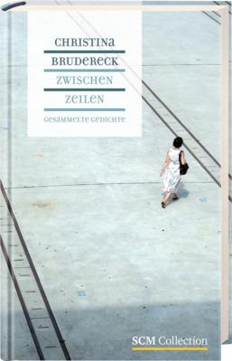 Zwischenzeilen: Gesammelte Gedichte - Christina Brudereck