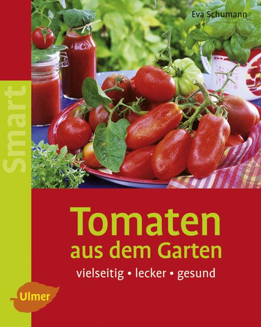 Tomaten aus dem Garten: Vielseitig - lecker - g...