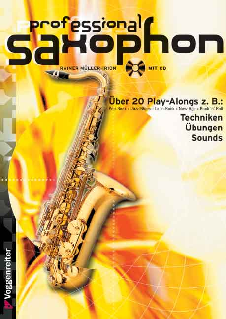 Professional Saxophon. Inkl. CD: Pop-Rock. Jazz-Blues. Latin-Rock. New Age. Rock ´n´ Roll. Blues. Pop-Ballad. Bebop. Mod