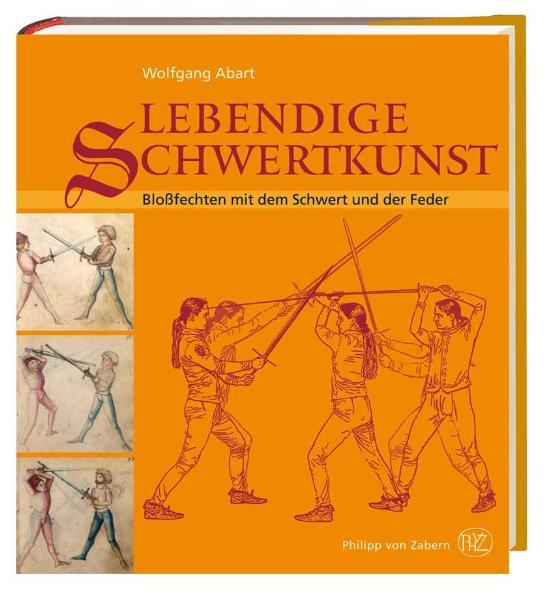 Lebendige Schwertkunst: Bloßfechten mit dem Schwert und der Feder - Wolfgang Abart