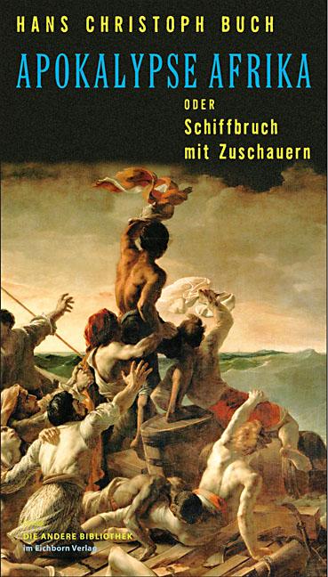 Apokalypse Afrika oder Schiffbruch mit Zuschauern: Romanessay - Hans Christoph Buch