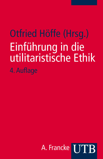 Einführung in die utilitaristische Ethik: Klassische und zeitgenössische Texte (Uni-Taschenbücher S): Klassische und zei