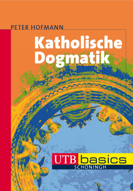 Katholische Dogmatik. UTB basics - Peter Hofmann