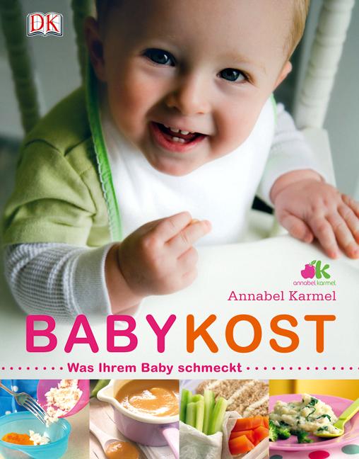 Babykost: Was ihrem Baby schmeckt - Annabel Karmel