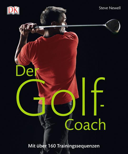 Der Golf-Coach: Mit über 160 Trainingssequenzen - Steve Newell