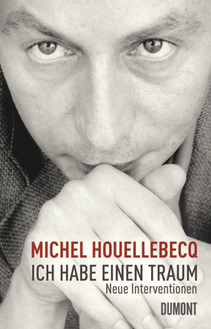 Ich habe einen Traum: Neue Interventionen - Michel Houellebecq