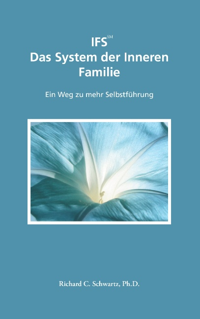 IFS Das System der Inneren Familie: Ein Weg zu mehr Selbstführung - Richard C. Schwartz